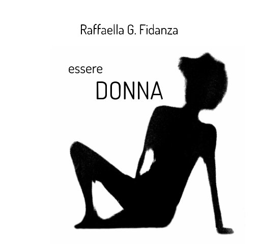 Visualizza essere DONNA di Raffaella G. Fidanza