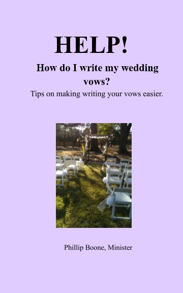 View HELP!   How do I write my wedding vows? Tips on making writing your vows easier. by Phillip Boone