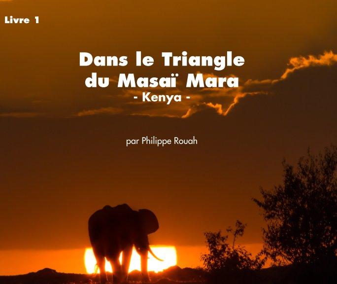 View Dans le triangle du Masaï Mara - Kenya by Philippe Rouah