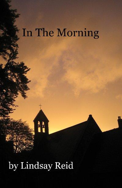 View In The Morning by Lindsay Reid by Lindsay Reid