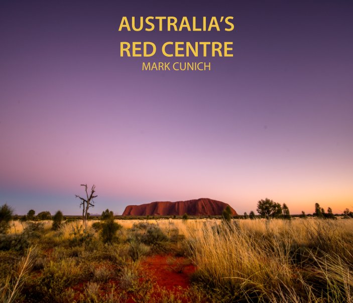 View Australia's Red Centre - 2017 by Mark Cunich