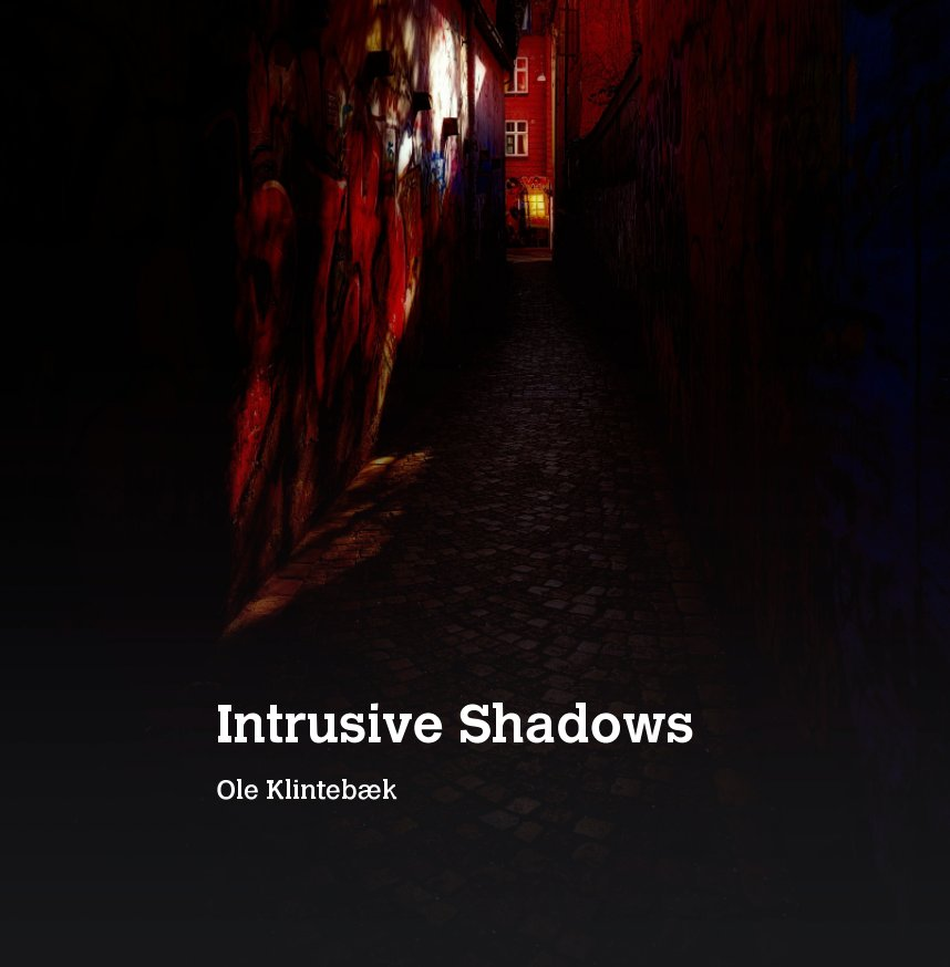 View Intrusive Shadows by Ole Klintebæk