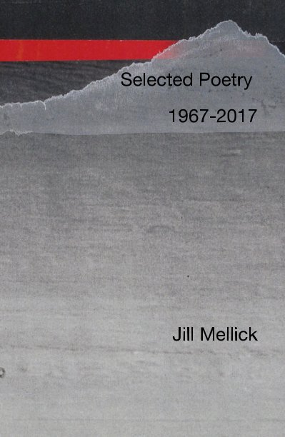 View Selected Poetry 1967-2017 by Jill Mellick