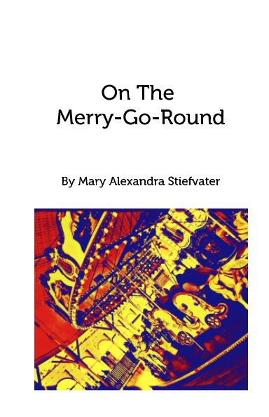 View On The Merry-Go-Round by Mary Alexandra Stiefvater