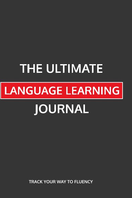 The Ultimate Language Learning Journal by Anita Deonarine