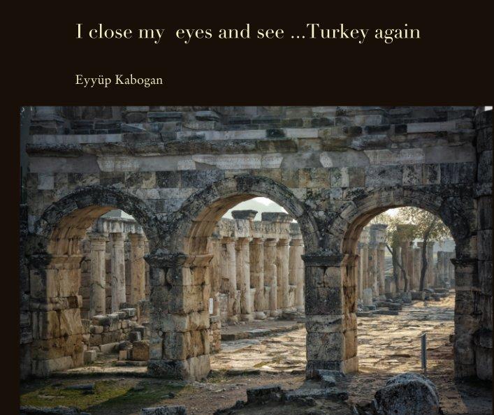 View I close my  eyes and see ...Turkey again by Eyyüp Kabogan