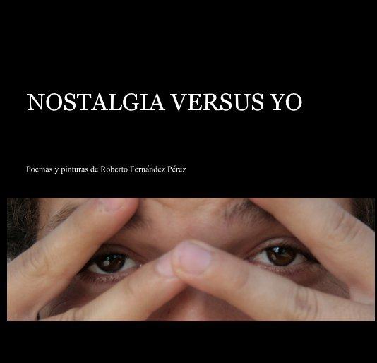 View NOSTALGIA VERSUS YO by Poemas y pinturas de Roberto Fernández Pérez