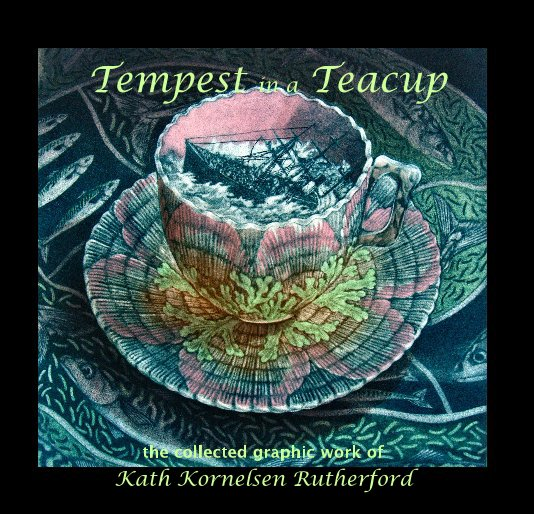 View Tempest in a Teacup by Kath Kornelsen Rutherford
