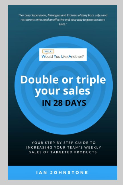 View Would You Like Another - Double or triple your sales in 28 days by Ian Johnstone