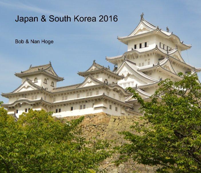 View Japan & South Korea 2016 by Bob & Nan Hoge