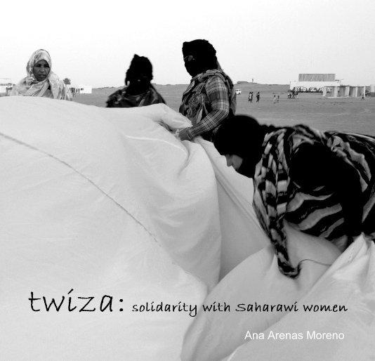 View Twiza: solidarity with Saharawi women by Ana Arenas Moreno