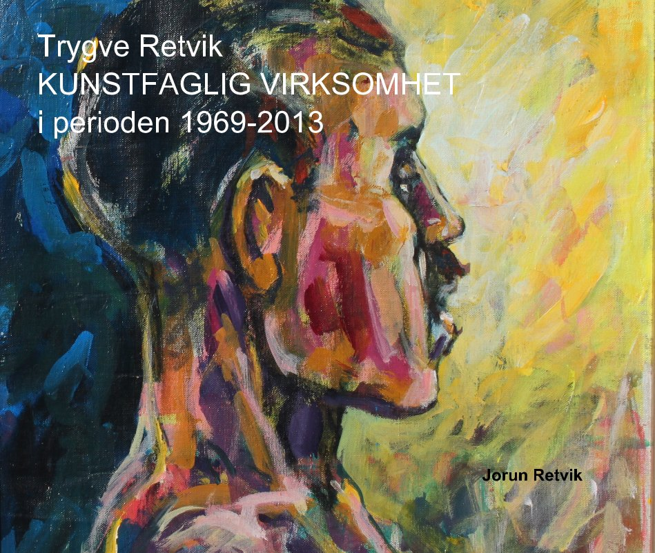 Ver Trygve Retvik KUNSTFAGLIG VIRKSOMHET i perioden 1969-2013 por Jorun Retvik