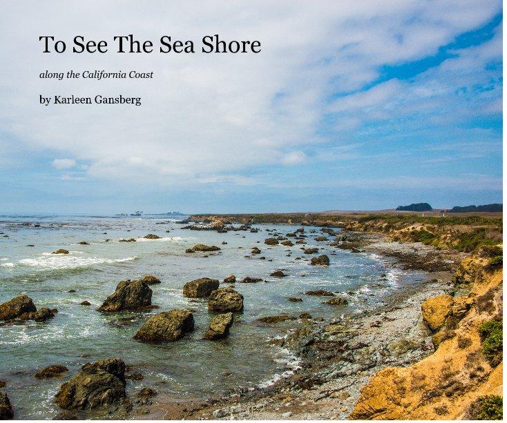 Ver To See The Sea Shore por Karleen Gansberg