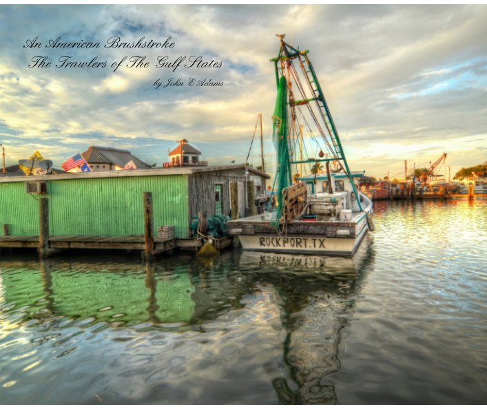 View An American Brushstroke - The Trawlers of The Gulf States by John E Adams