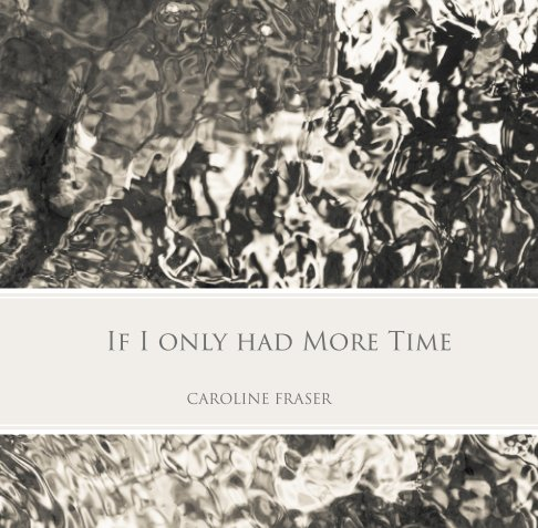 View If I only had more time by Caroline Fraser