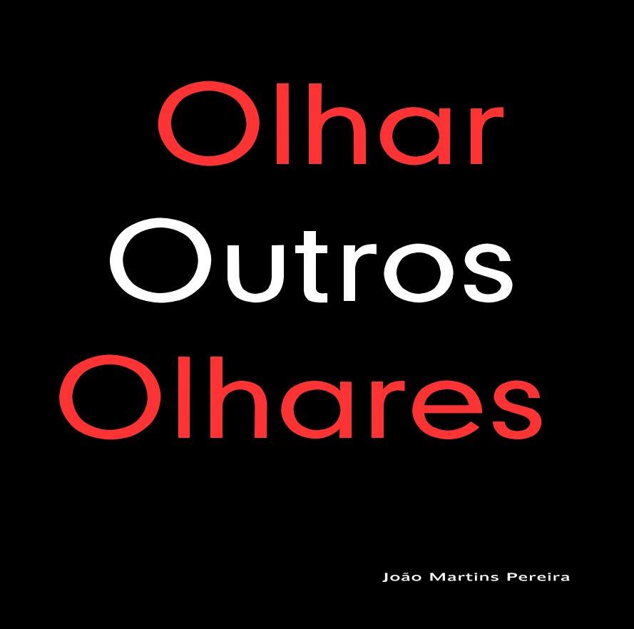 View Olhar Outros Olhares by Joao Martins Pereira