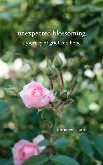 View Unexpected Blossoming by Anna Eastland