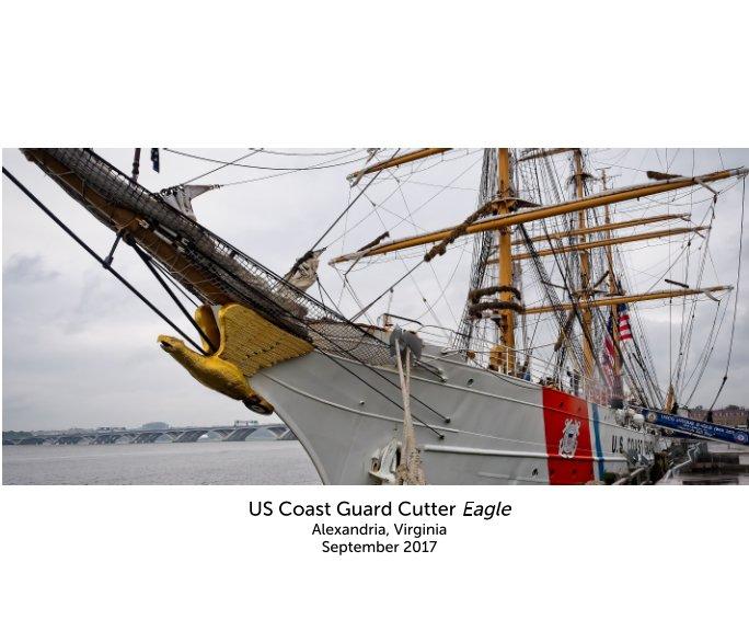 View US Coast Guard Cutter Eagle --  Alexandria, Virginia --  September 2017 by Lee W. Halvorsen