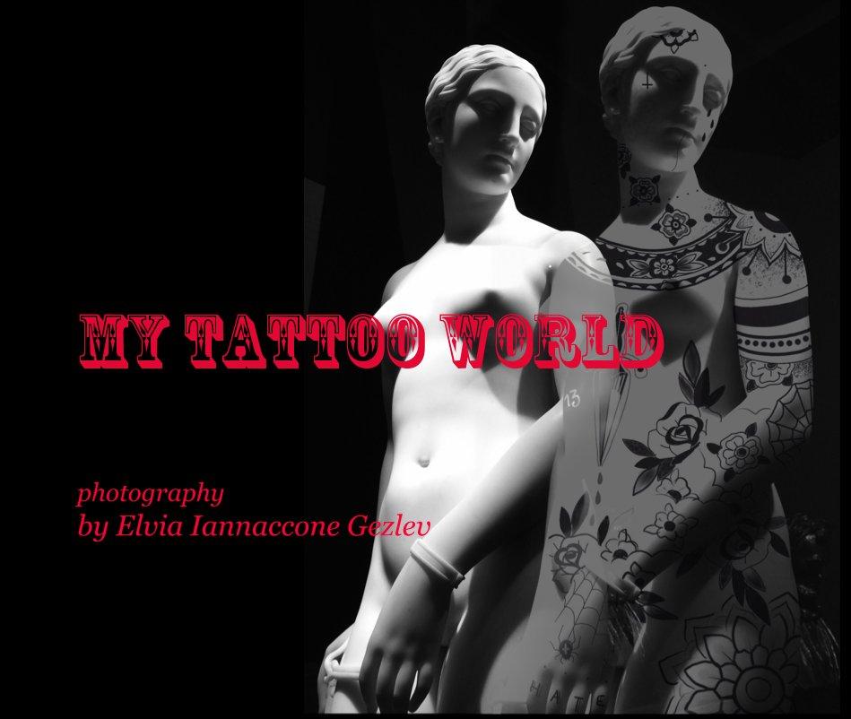 View MY TATTOO WORLD by Elvia Iannaccone Gezlev