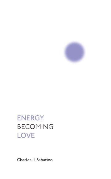 View Energy Becoming Love by Charles J Sabatino