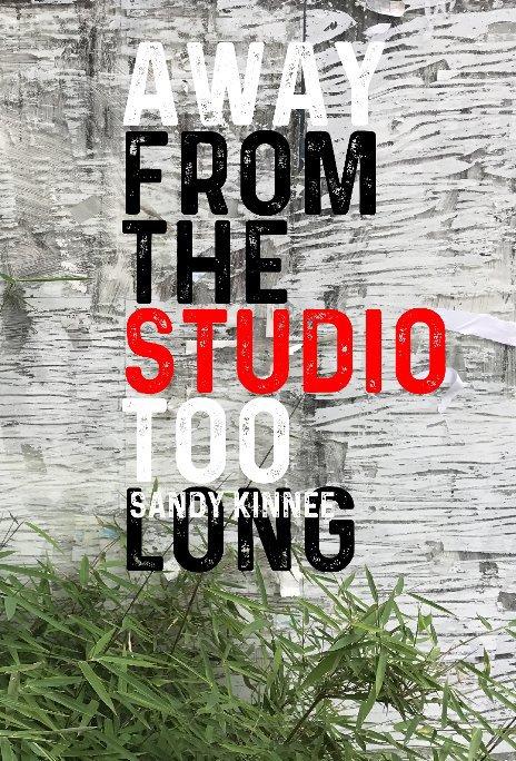 View Away From the Studio Too Long by Sandy Kinnee