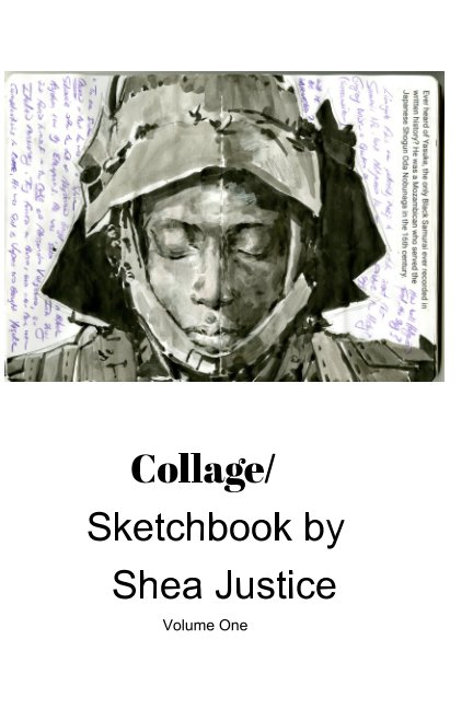 View Collage/ Sketchbook Volume One  By Shea Justice by Shea Justice