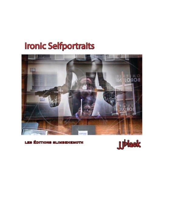 View Ironic Selfportraits by jjblack