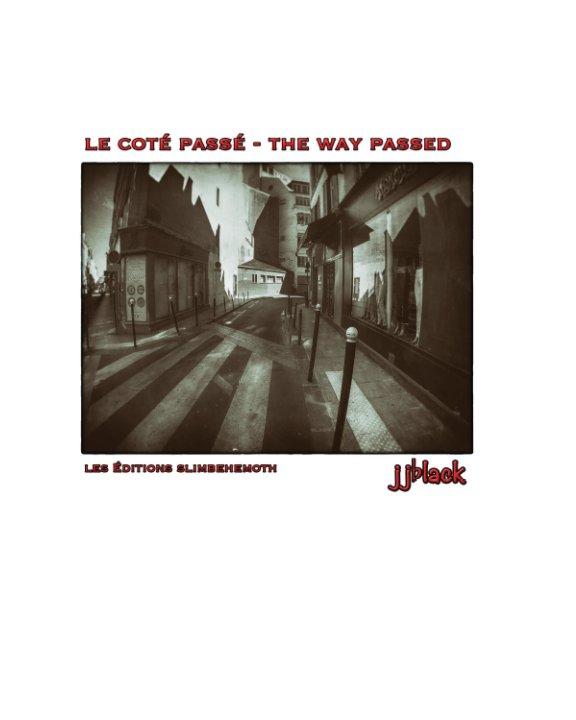 View Le Coté Passé - The Way Past by jjblack