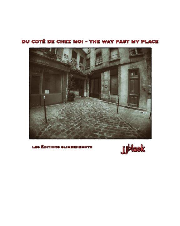 View Du Coté de Chez Moi - The Way Past My Place by jjblack