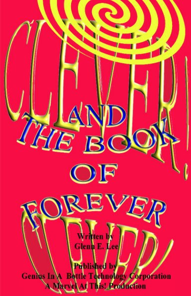 View Clever! Clever! And the Book of Forever by Glenn E. Lee