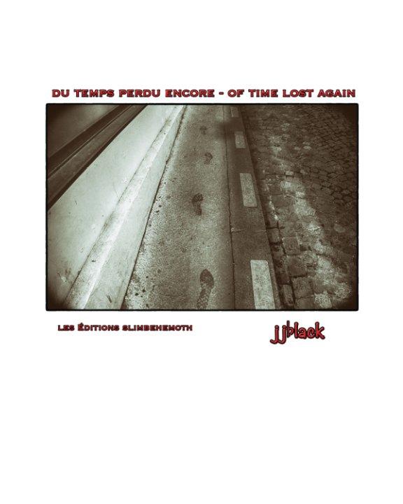 View Du Temps Perdu Encore - Of Time Lost Again by jjblack
