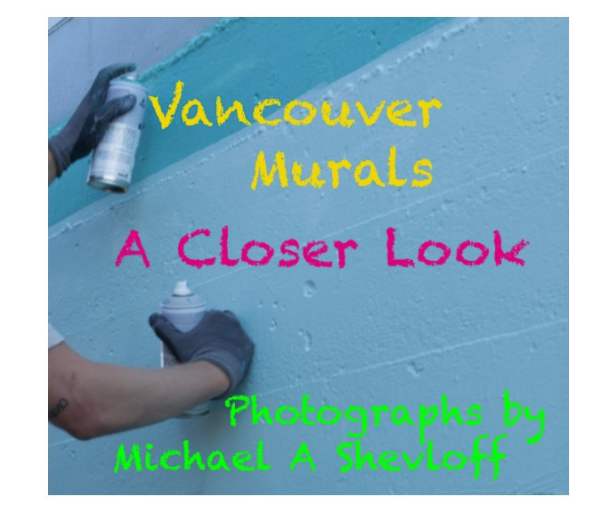 View Vancouver Murals by Michael A Shevloff