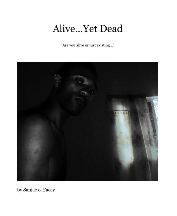 View Alive...Yet Dead by Sanjae o. Facey