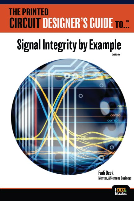 View The Printed Circuit Designer's Guide to... Signal Integrity by Example by Fadi Deek