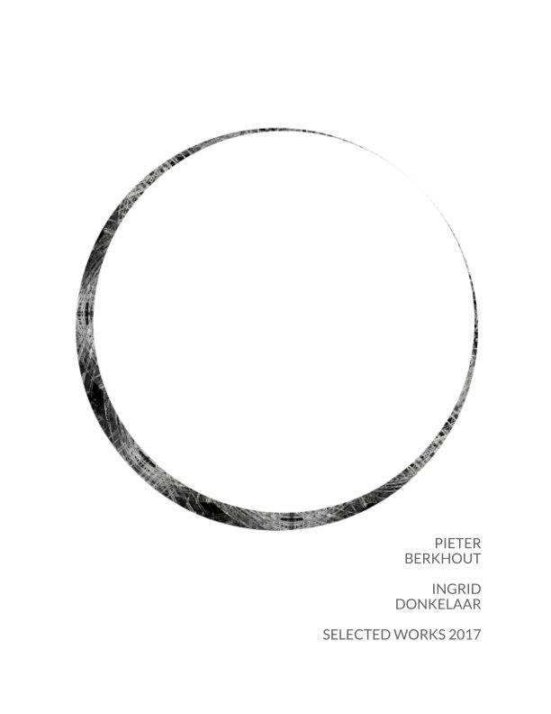 Bekijk Pieter Berkhout & Ingrid Donkelaar, selected works 2017 op Pieter Berkhout