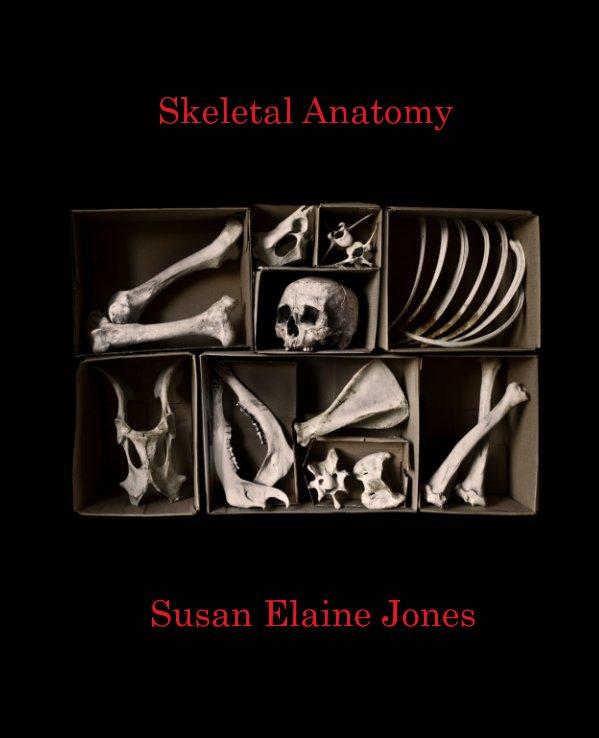 View Skeletal Anatomy by Susan Elaine Jones