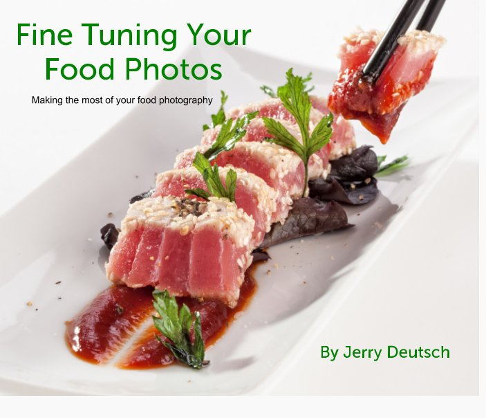 View Fine Tuning Your Food Photos by Jerry Deutsch