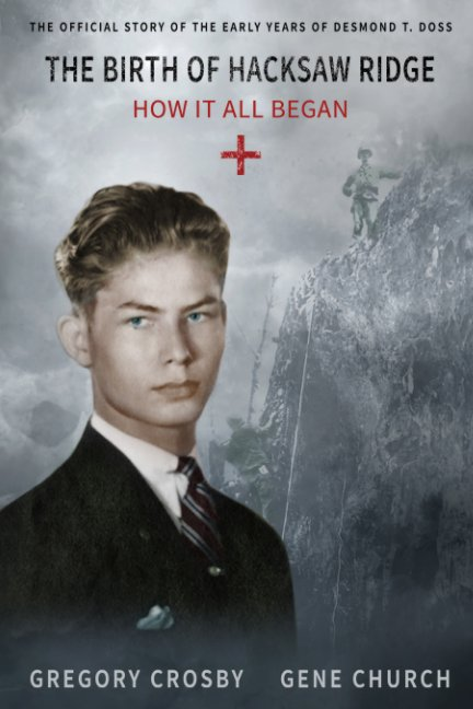 View The Birth of Hacksaw Ridge: How It All Began by Gregory Crosby and Gene Church