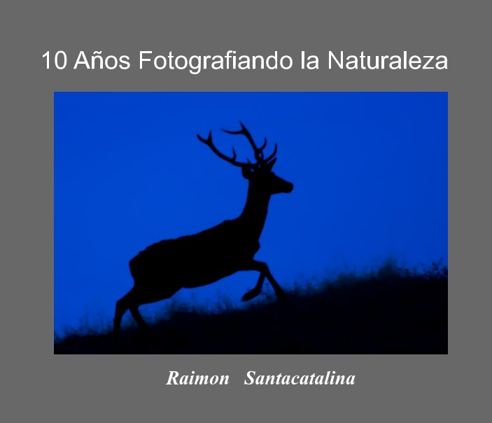 Ver 10 Años Fotografiando la Naturaleza por Raimon Santacatalina