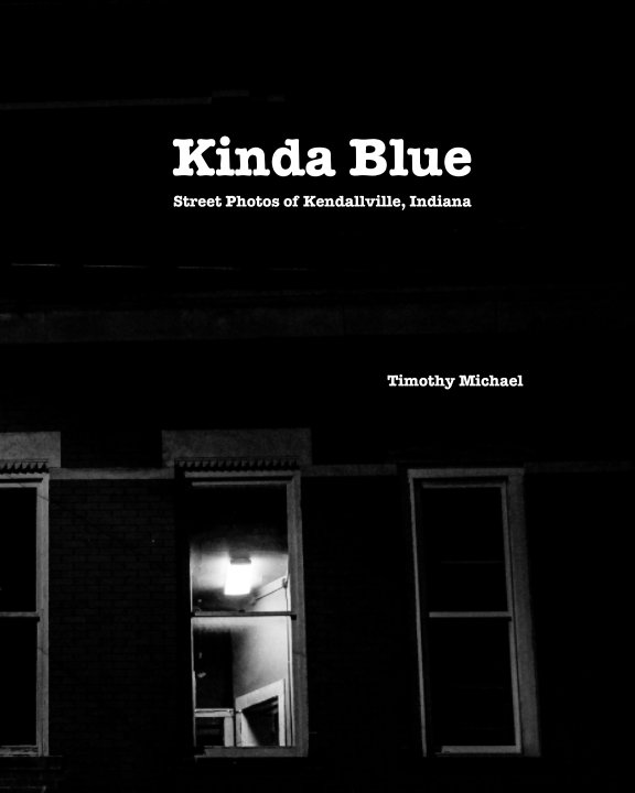 View Kinda Blue: Street Photos of Kendallville Indiana by Timothy Michael