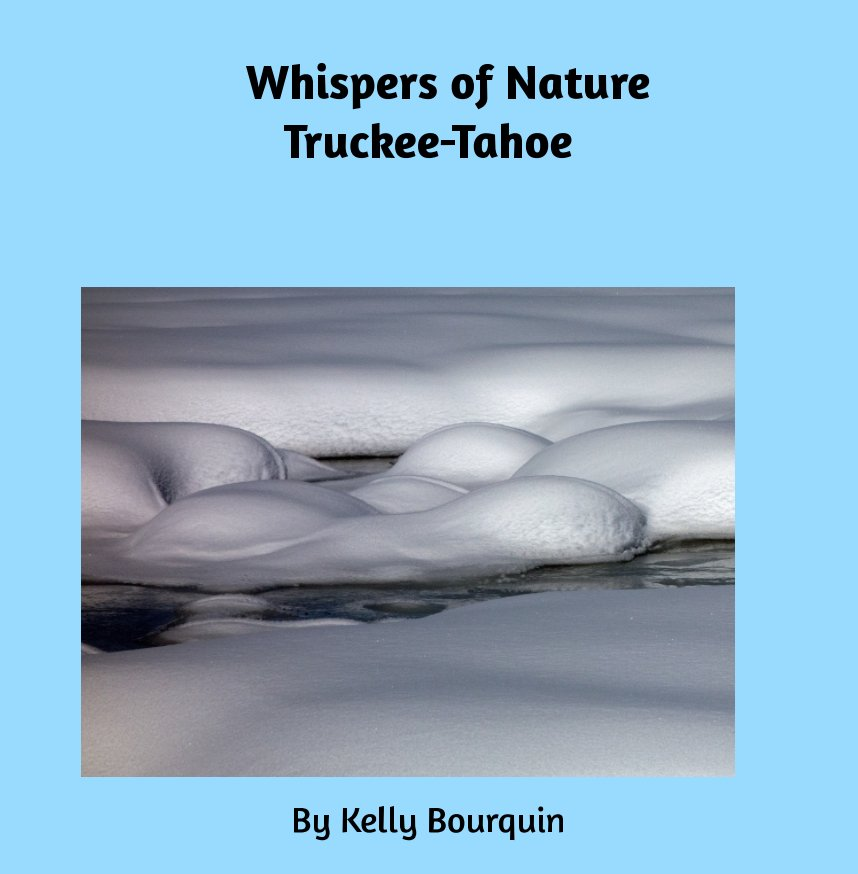 View Whispers of Nature in Truckee Tahoe by Kelly Bourquin