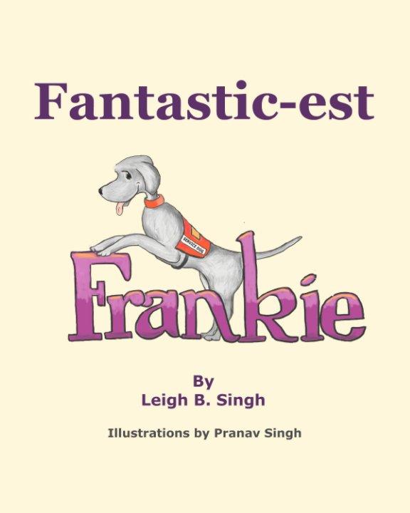 View Fantastic-est Frankie by Leigh B. Singh