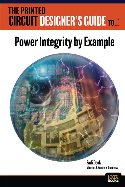 View The Printed Circuit Designer's Guide to... Power Integrity by Example by Fadi Deek, Mentor