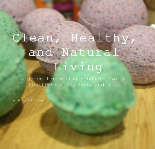 View Clean, Healthy, and Natural Living by Alli Carbone