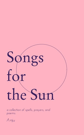 View Songs for the Sun by Anju by Anju Kasturiraj