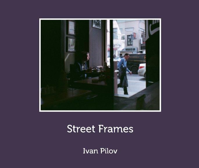 View Street Frames by Ivan Pilov