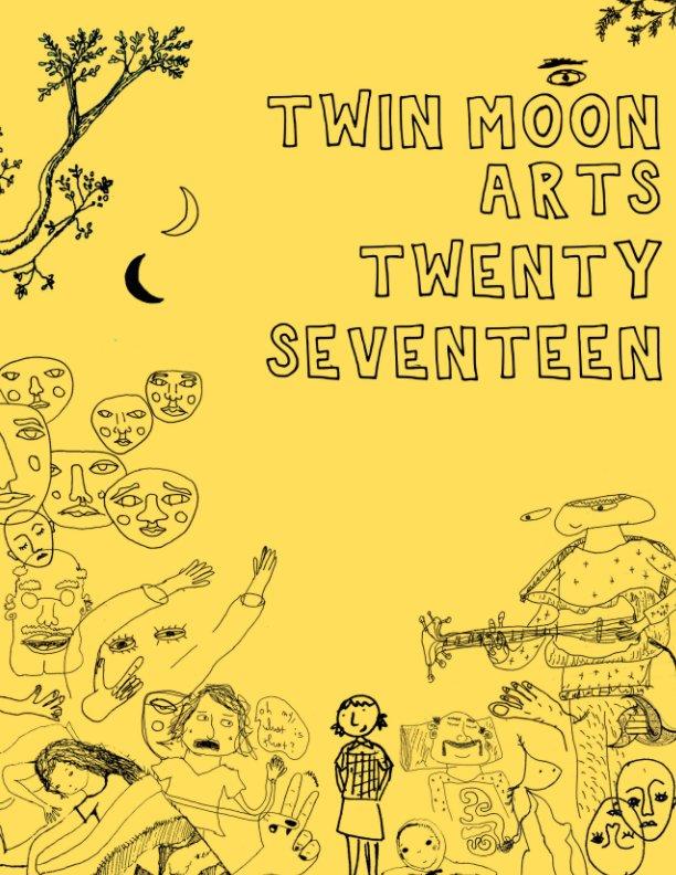 View Twin Moon 2017 Magazine by Twin Moon Arts