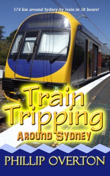 View Train Tripping Around Sydney by Phillip Overton