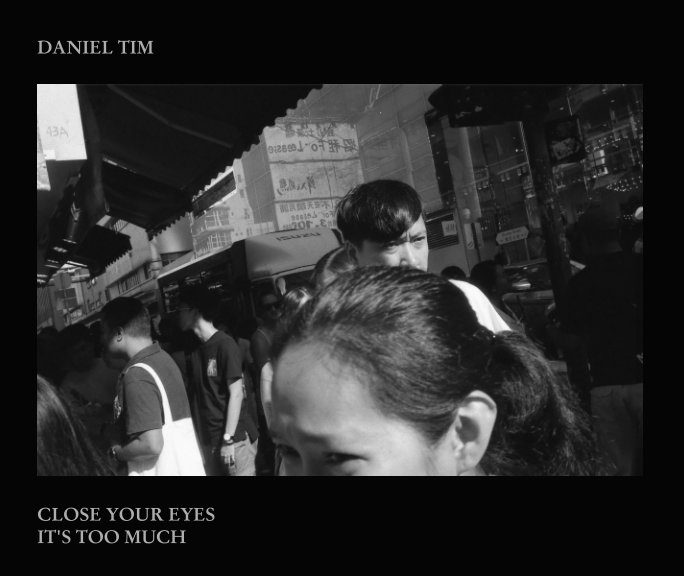 View Close Your Eyes, It's Too Much by Daniel Tim