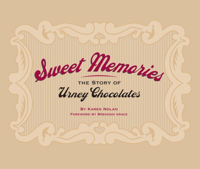 View Sweet Memories, The Story of Urney Chocolates by Karen Nolan